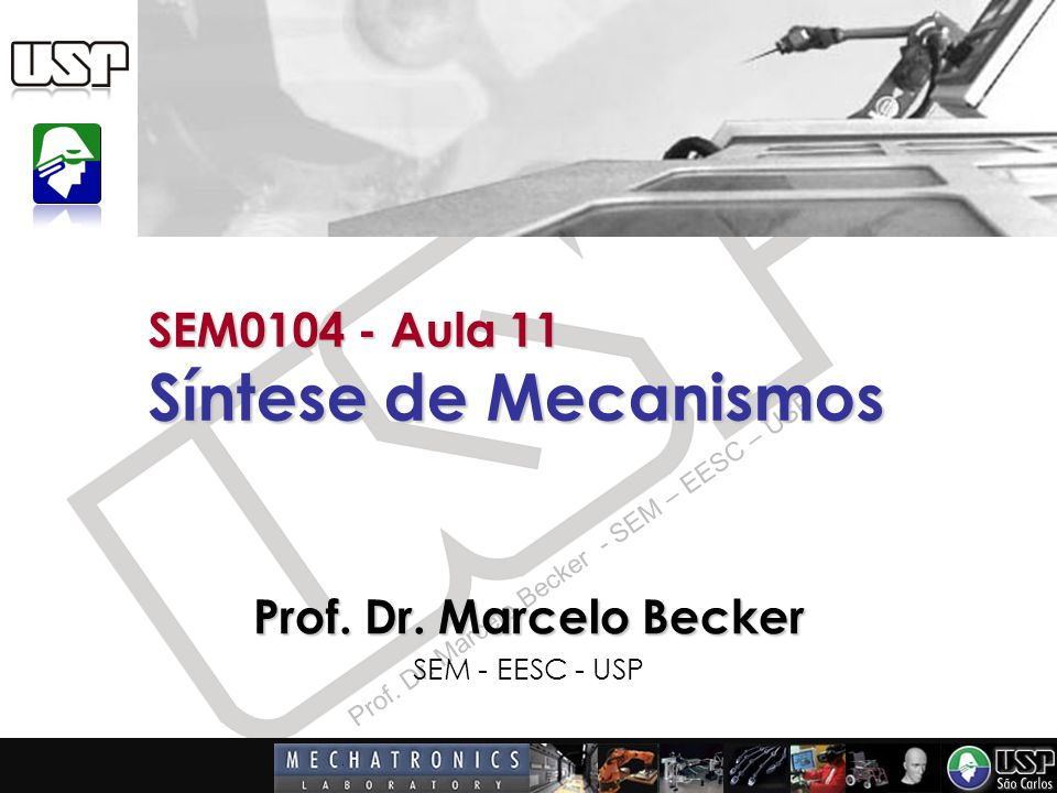 Prof. Dr. Marcelo Becker - SEM – EESC – USP SEM0104 - Aula 11 Síntese de Mecanismos Prof. Dr. Marcelo Becker SEM - EESC - USP