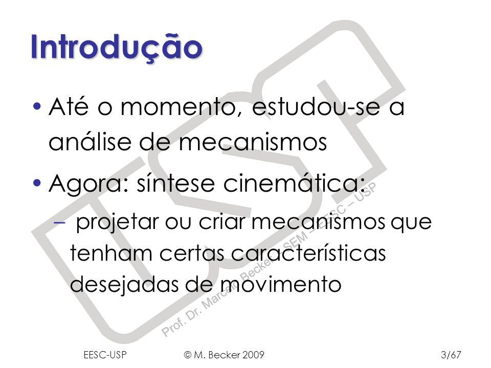 Prof. Dr. Marcelo Becker - SEM – EESC – USP Introdução Até o momento, estudou-se a análise de mecanismos Agora: síntese cinemática: – projetar ou cria