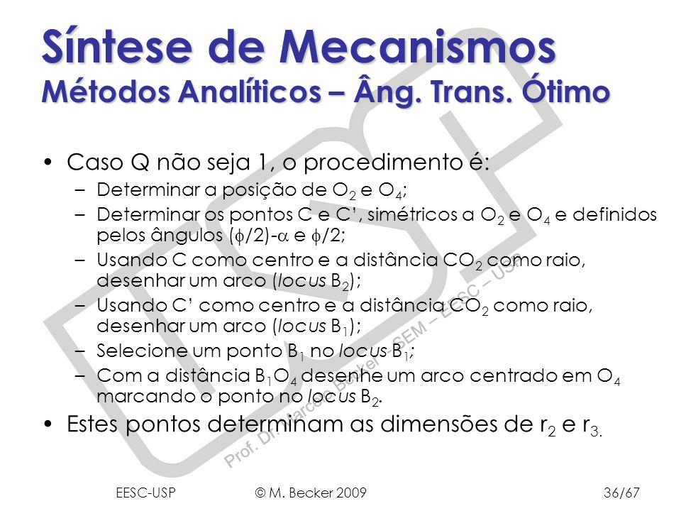 Prof. Dr. Marcelo Becker - SEM – EESC – USP Caso Q não seja 1, o procedimento é: –Determinar a posição de O 2 e O 4 ; –Determinar os pontos C e C, sim