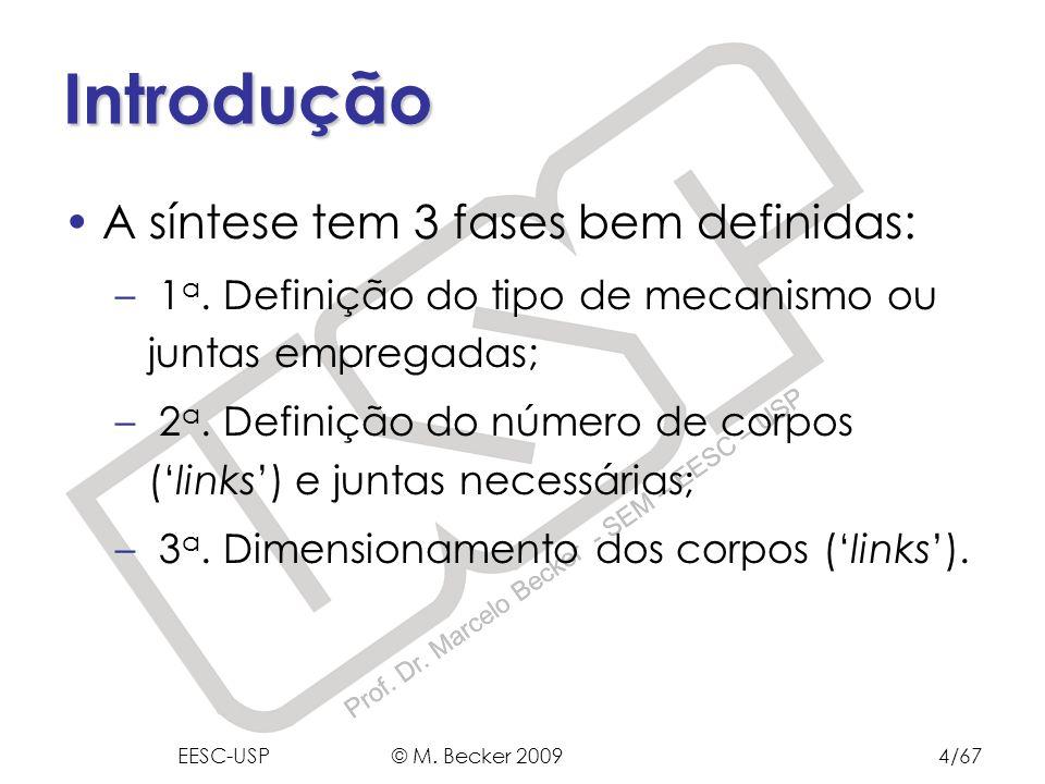 Prof. Dr. Marcelo Becker - SEM – EESC – USP Introdução A síntese tem 3 fases bem definidas: – 1 a. Definição do tipo de mecanismo ou juntas empregadas