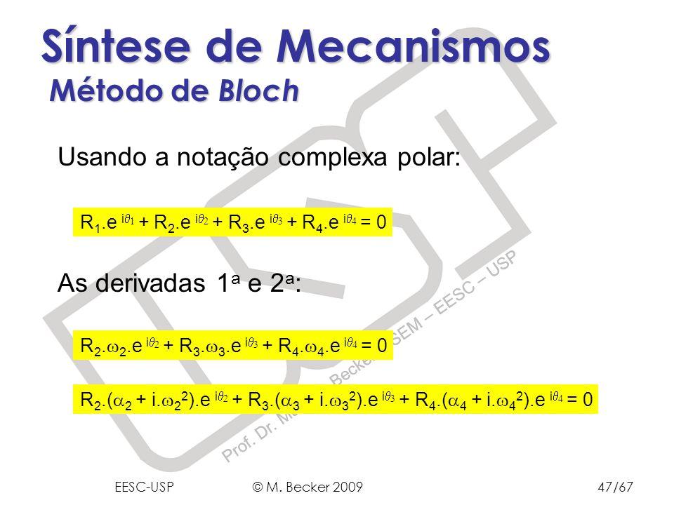 Prof. Dr. Marcelo Becker - SEM – EESC – USP Síntese de Mecanismos Método de Bloch Usando a notação complexa polar: As derivadas 1 a e 2 a : R 1.e i +