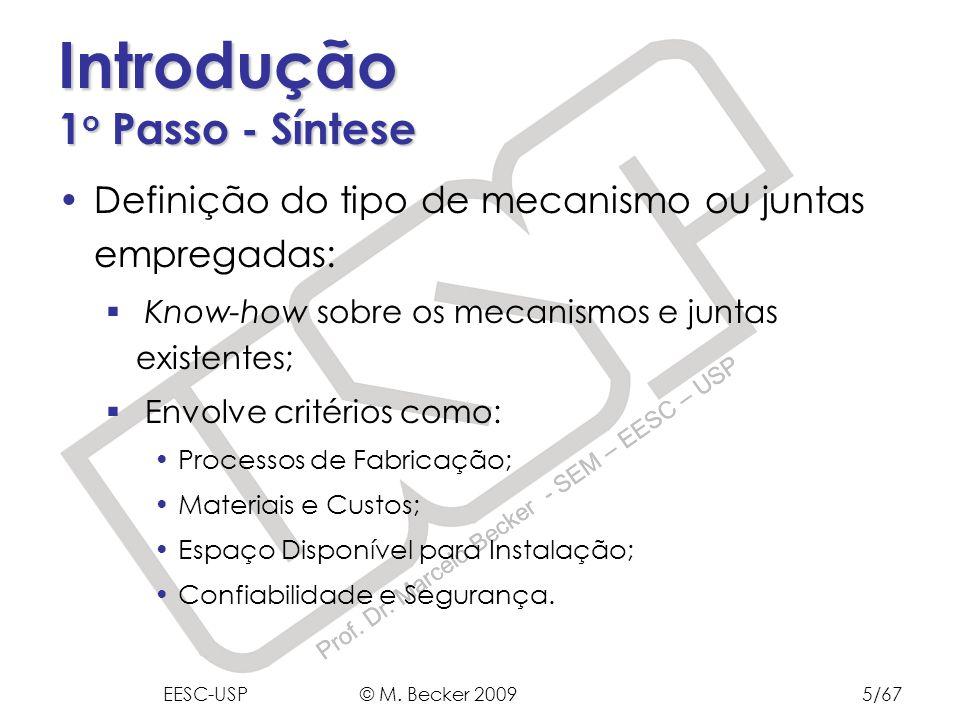 Prof. Dr. Marcelo Becker - SEM – EESC – USP Introdução 1 o Passo - Síntese Definição do tipo de mecanismo ou juntas empregadas: Know-how sobre os meca