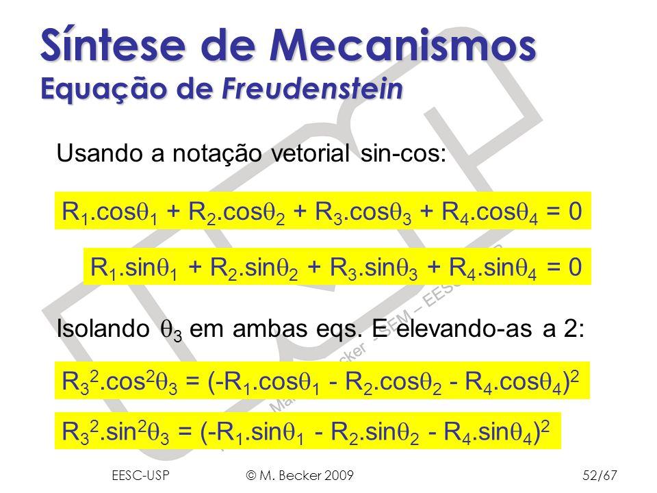 Prof. Dr. Marcelo Becker - SEM – EESC – USP Síntese de Mecanismos Equação de Freudenstein R 1.cos 1 + R 2.cos 2 + R 3.cos 3 + R 4.cos 4 = 0 Usando a n