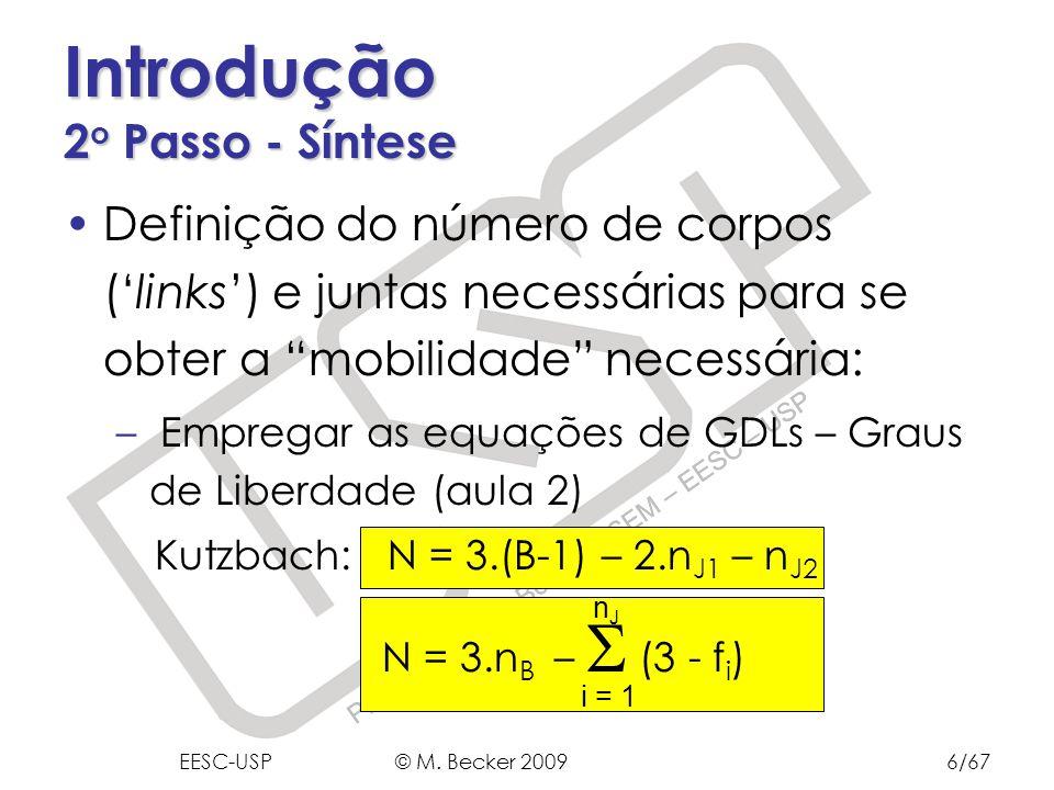 Prof. Dr. Marcelo Becker - SEM – EESC – USP Introdução 2 o Passo - Síntese Definição do número de corpos (links) e juntas necessárias para se obter a