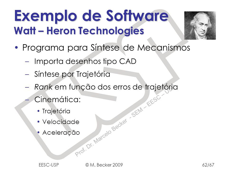 Prof. Dr. Marcelo Becker - SEM – EESC – USP Exemplo de Software Watt – Heron Technologies Programa para Síntese de Mecanismos – Importa desenhos tipo