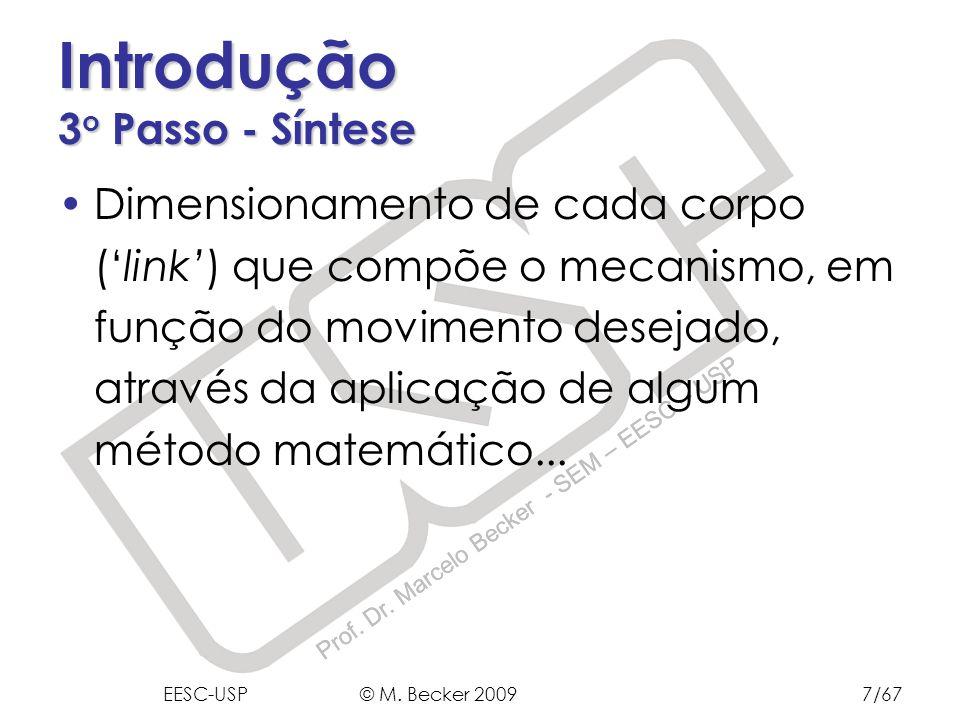 Prof. Dr. Marcelo Becker - SEM – EESC – USP Introdução 3 o Passo - Síntese Dimensionamento de cada corpo (link) que compõe o mecanismo, em função do m