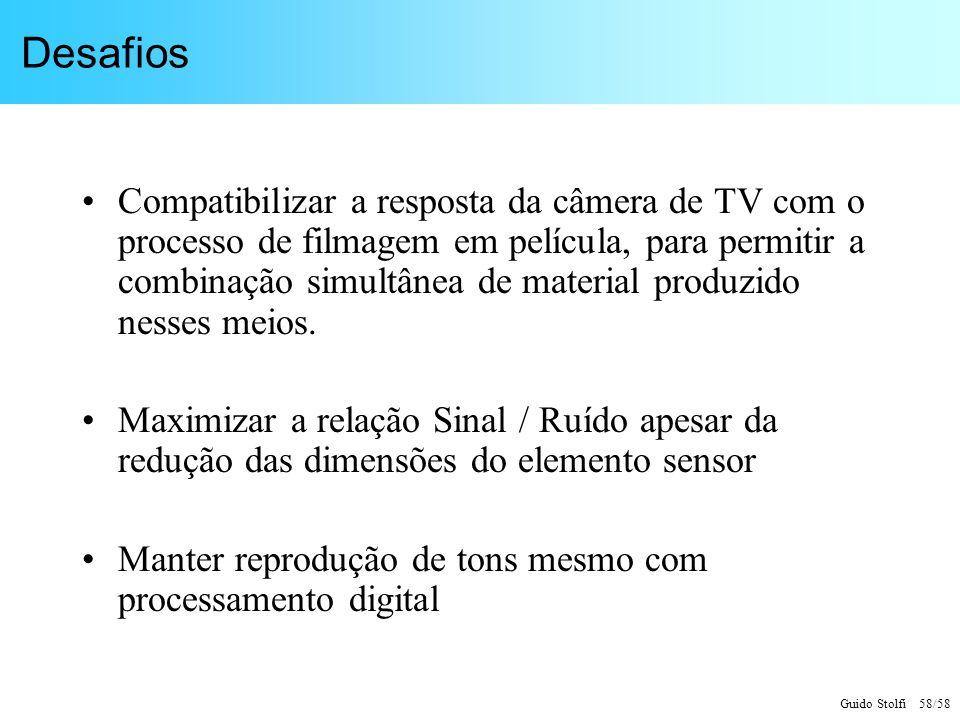 Guido Stolfi 58/58 Desafios Compatibilizar a resposta da câmera de TV com o processo de filmagem em película, para permitir a combinação simultânea de