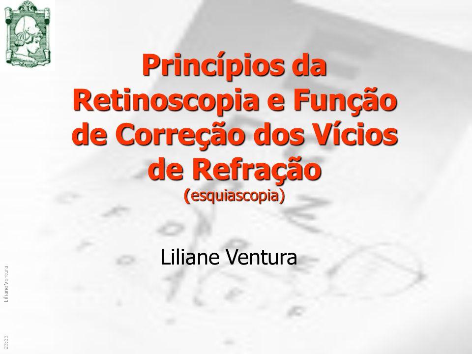 23:36Liliane Ventura Princípios da Retinoscopia e Função de Correção dos Vícios de Refração (esquiascopia) Liliane Ventura