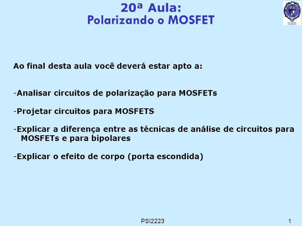 PSI22231 20ª Aula: Polarizando o MOSFET Ao final desta aula você deverá estar apto a: -Analisar circuitos de polarização para MOSFETs -Projetar circui