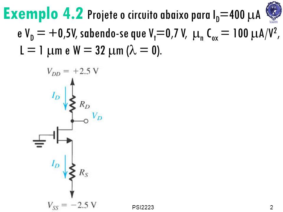 PSI22232 Exemplo 4.2 Projete o circuito abaixo para I D =400 A e V D = +0,5V, sabendo-se que V t =0,7 V, n C ox = 100 A/V 2, L = 1 m e W = 32 m ( = 0)