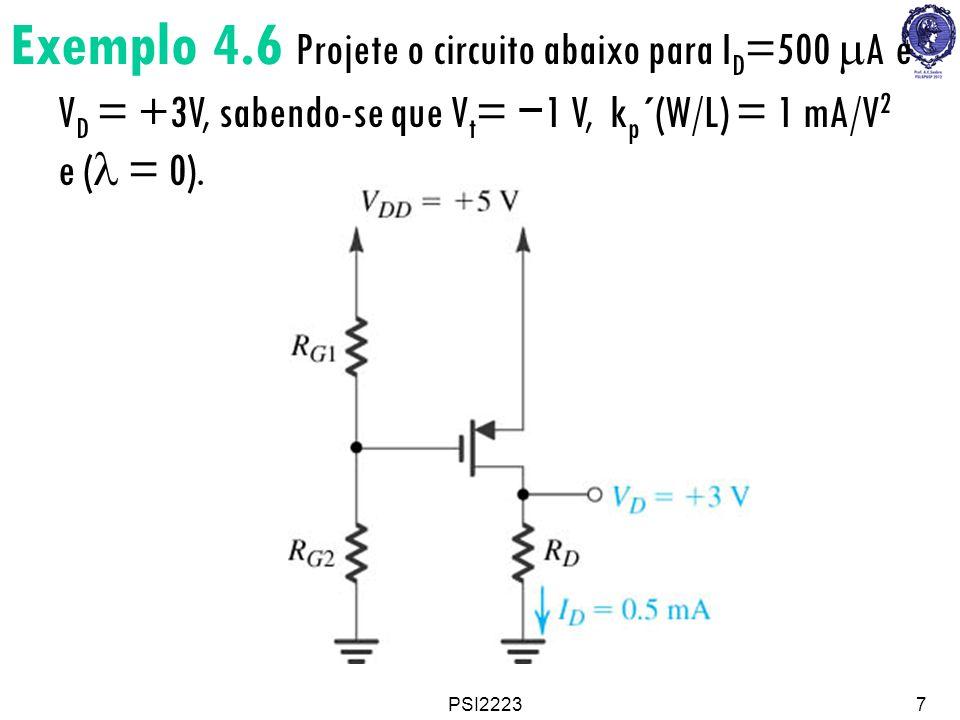 PSI22237 Exemplo 4.6 Projete o circuito abaixo para I D =500 A e V D = +3V, sabendo-se que V t = 1 V, k p ´(W/L) = 1 mA/V 2 e ( = 0).
