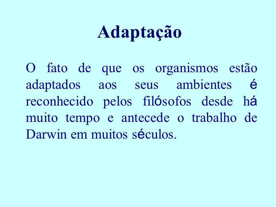 Adaptação O fato de que os organismos estão adaptados aos seus ambientes é reconhecido pelos fil ó sofos desde h á muito tempo e antecede o trabalho d