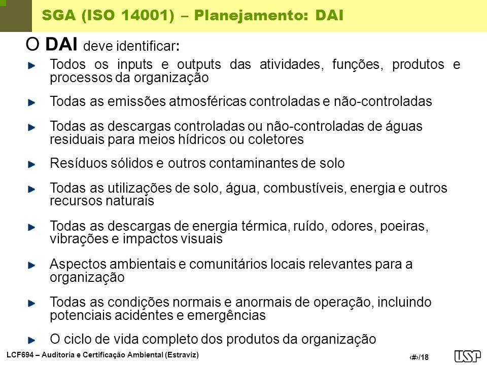 LCF694 – Auditoria e Certificação Ambiental (Estraviz) 10/18 SGA (ISO 14001) – Planejamento: DAI O DAI deve identificar: Todos os inputs e outputs das
