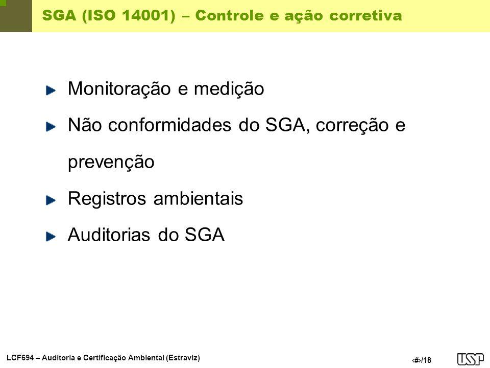 LCF694 – Auditoria e Certificação Ambiental (Estraviz) 13/18 SGA (ISO 14001) – Controle e ação corretiva Monitoração e medição Não conformidades do SG