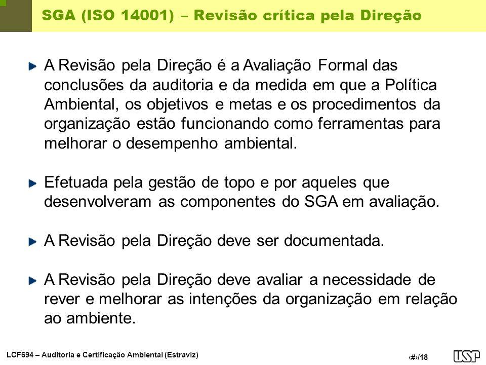 LCF694 – Auditoria e Certificação Ambiental (Estraviz) 16/18 SGA (ISO 14001) – Revisão crítica pela Direção A Revisão pela Direção é a Avaliação Forma
