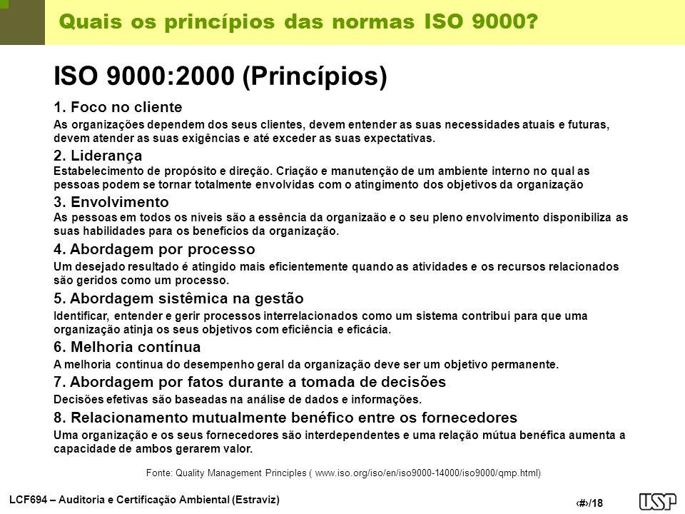 LCF694 – Auditoria e Certificação Ambiental (Estraviz) 2/18 Quais os princípios das normas ISO 9000? Fonte: Quality Management Principles ( www.iso.or