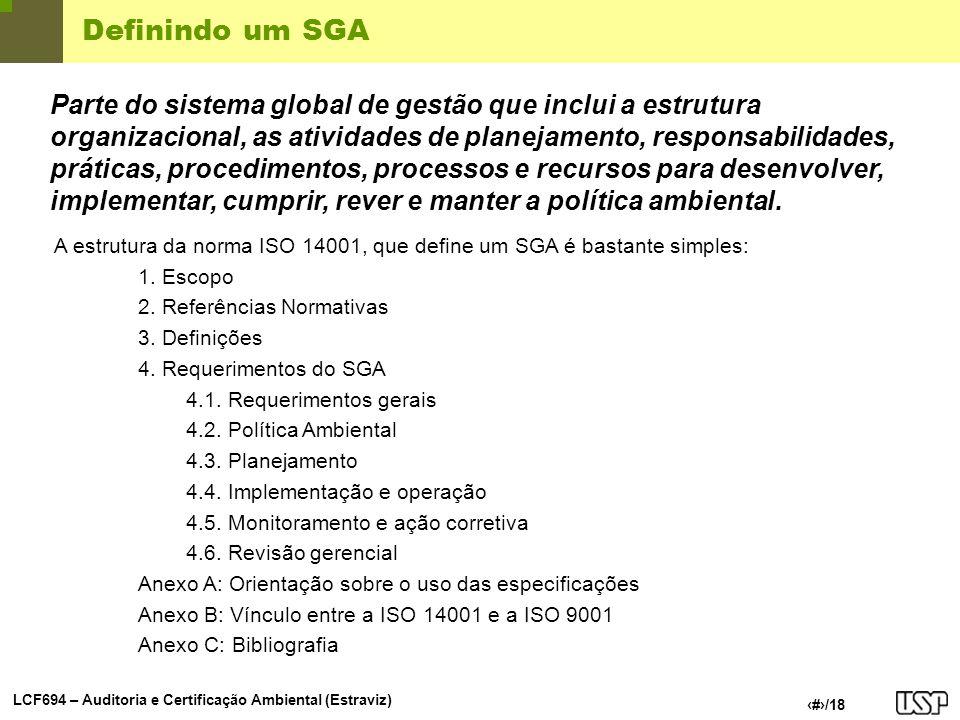 LCF694 – Auditoria e Certificação Ambiental (Estraviz) 6/18 Família de normas ISO 14000 GRUPONORMAS Sistemas de Gestão AmbientalISO 14001 ISO 14004 ISO/TR 14061 ISO 14063 Auditoria AmbientalISO 14010 ISO 14011 ISO 14012 ISO 14015 ISO 19011 Rotulagem AmbientalISO 14020 ISO 14021 ISO 14024 ISO/TR 14025 Avaliação de Desempenho AmbientalISO 14031 ISO/TR 14032 Avaliação do Ciclo de VidaISO 14040 ISO 14041 ISO 14042 ISO 14043 ISO/TR 14047 ISO/TS 14048 ISO/TR 14049 Gestão Ambiental e VocabulárioISO 14050 Aspectos ambientais na padronização de produtosISO/TR 14062 ISO 14064 ISO Guide 64