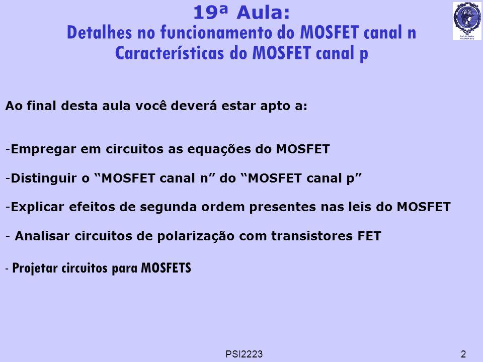 PSI22232 19ª Aula: Detalhes no funcionamento do MOSFET canal n Características do MOSFET canal p Ao final desta aula você deverá estar apto a: -Empreg