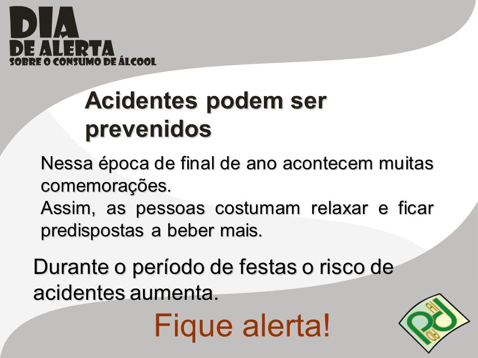 Acidentes podem ser prevenidos Fique alerta! Nessa época de final de ano acontecem muitas comemorações. Assim, as pessoas costumam relaxar e ficar pre