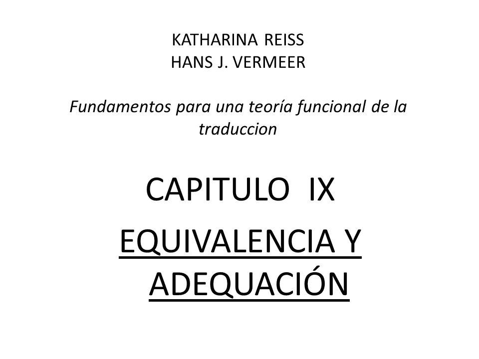KATHARINA REISS HANS J. VERMEER Fundamentos para una teoría funcional de la traduccion CAPITULO IX EQUIVALENCIA Y ADEQUACIÓN