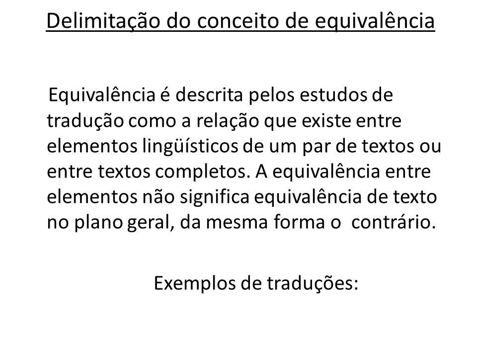 Delimitação do conceito de equivalência Equivalência é descrita pelos estudos de tradução como a relação que existe entre elementos lingüísticos de um