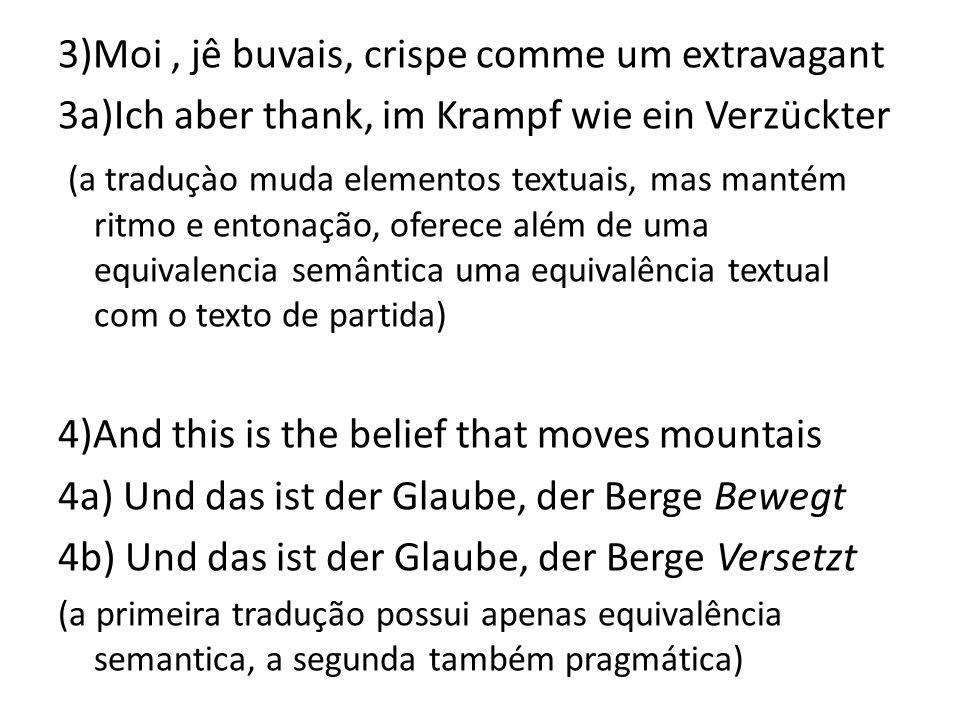 3)Moi, jê buvais, crispe comme um extravagant 3a)Ich aber thank, im Krampf wie ein Verzückter (a traduçào muda elementos textuais, mas mantém ritmo e