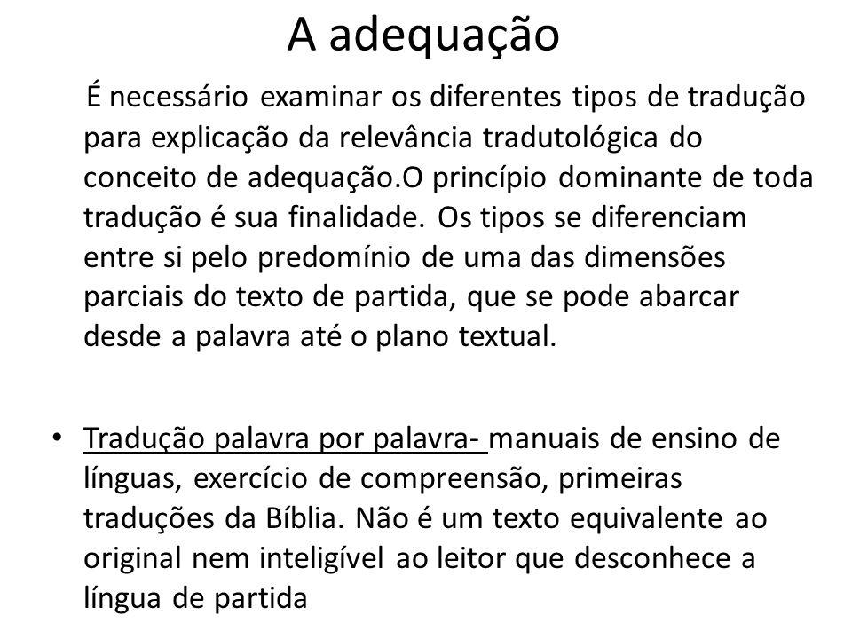 A adequação É necessário examinar os diferentes tipos de tradução para explicação da relevância tradutológica do conceito de adequação.O princípio dom
