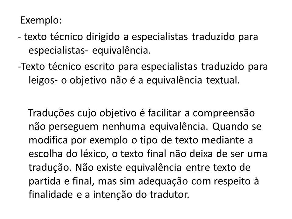 Exemplo: - texto técnico dirigido a especialistas traduzido para especialistas- equivalência. -Texto técnico escrito para especialistas traduzido para