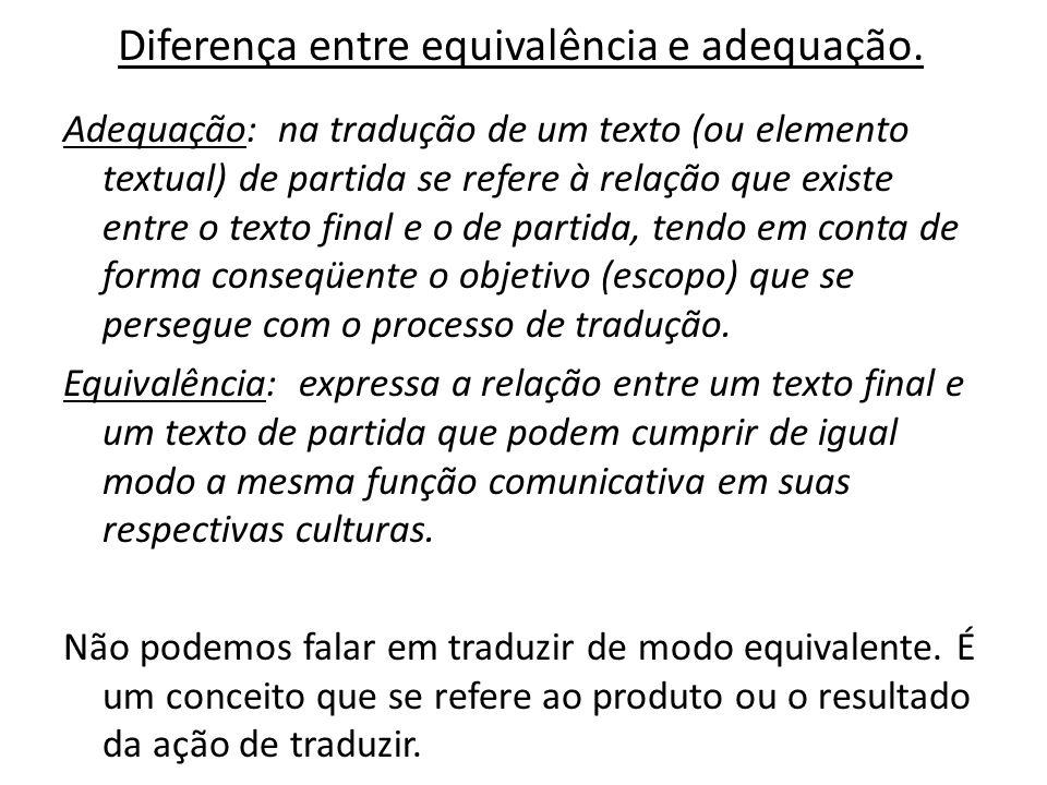 Diferença entre equivalência e adequação. Adequação: na tradução de um texto (ou elemento textual) de partida se refere à relação que existe entre o t