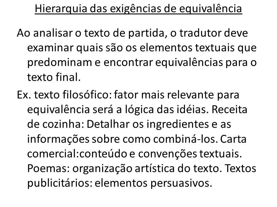 Hierarquia das exigências de equivalência Ao analisar o texto de partida, o tradutor deve examinar quais são os elementos textuais que predominam e en