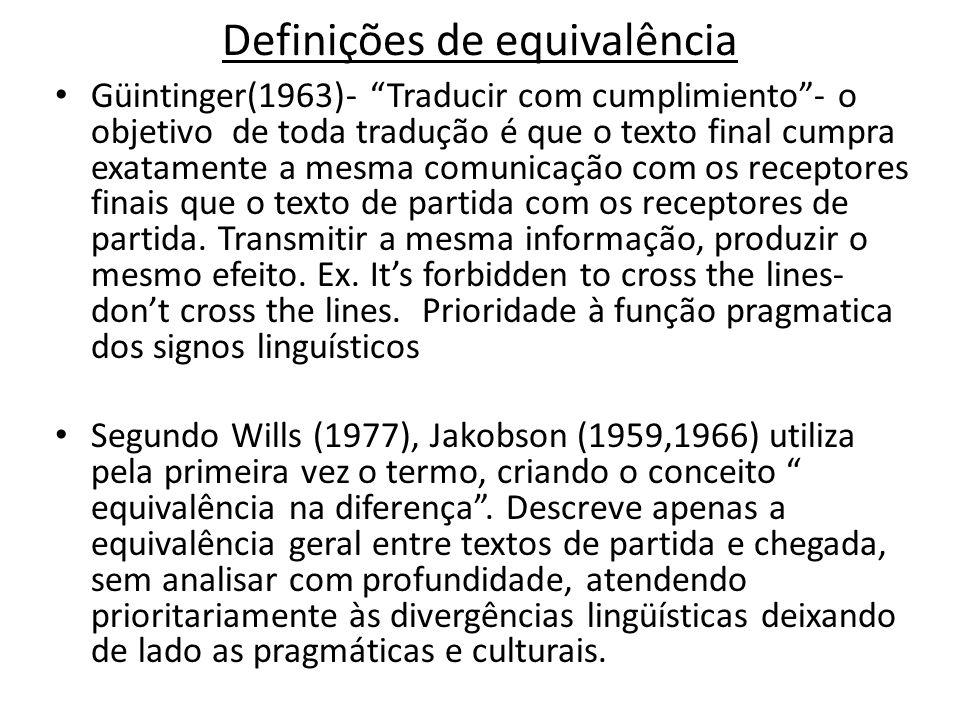 Definições de equivalência Güintinger(1963)- Traducir com cumplimiento- o objetivo de toda tradução é que o texto final cumpra exatamente a mesma comu
