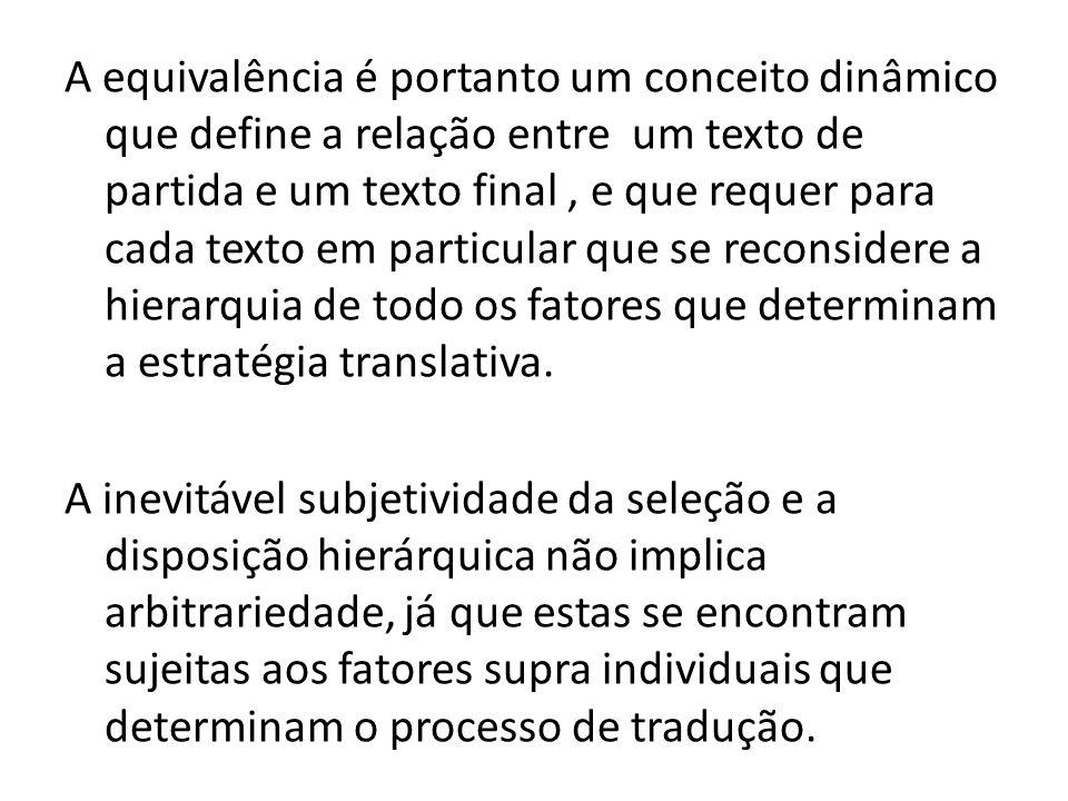 A equivalência é portanto um conceito dinâmico que define a relação entre um texto de partida e um texto final, e que requer para cada texto em partic