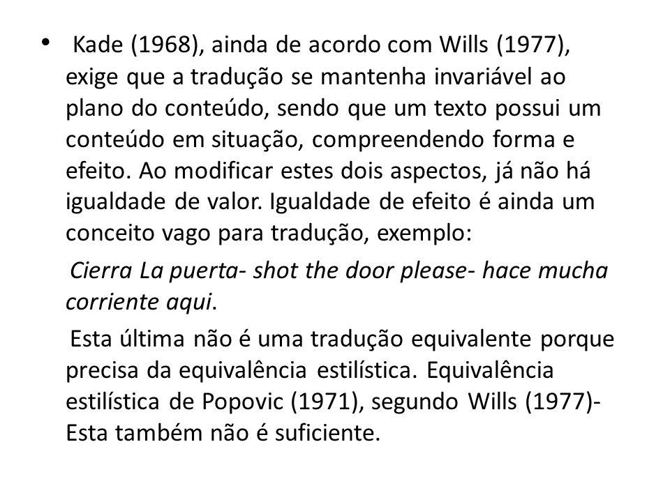 Kade (1968), ainda de acordo com Wills (1977), exige que a tradução se mantenha invariável ao plano do conteúdo, sendo que um texto possui um conteúdo