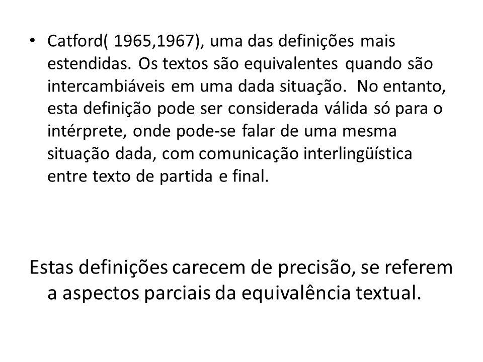Catford( 1965,1967), uma das definições mais estendidas. Os textos são equivalentes quando são intercambiáveis em uma dada situação. No entanto, esta