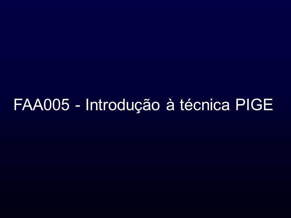 FAA005 - Introdução à técnica PIGE