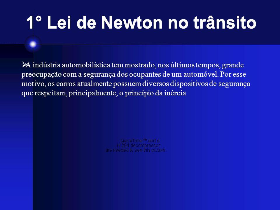 1° Lei de Newton no trânsito A indústria automobilística tem mostrado, nos últimos tempos, grande preocupação com a segurança dos ocupantes de um auto