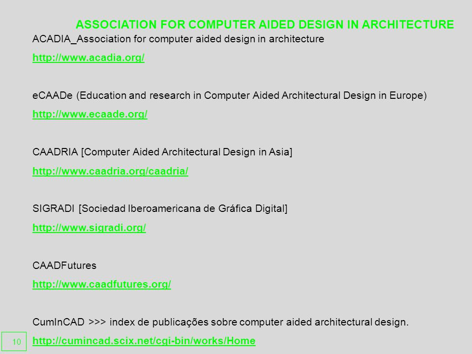 ACADIA_Association for computer aided design in architecture http://www.acadia.org/ eCAADe (Education and research in Computer Aided Architectural Des
