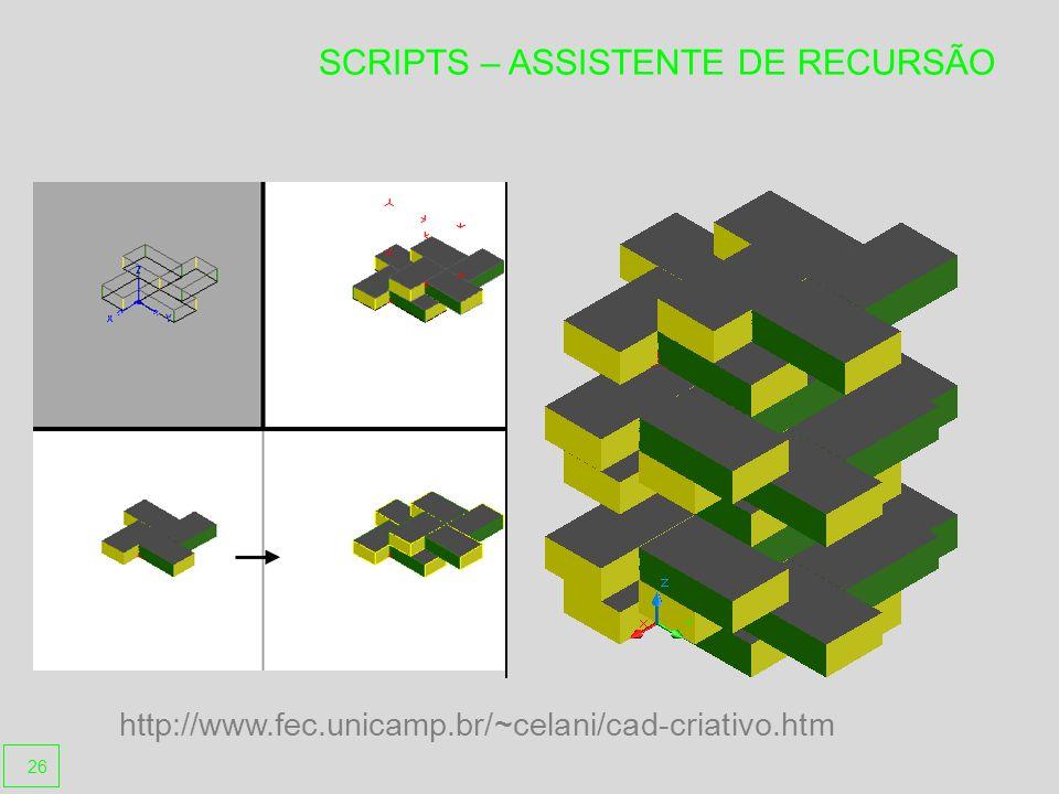 SCRIPTS – ASSISTENTE DE RECURSÃO http://www.fec.unicamp.br/~celani/cad-criativo.htm 26