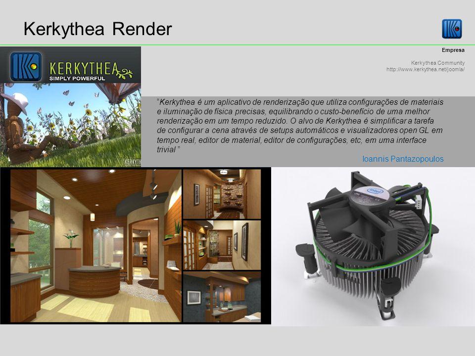 Kerkythea Render Empresa Kerkythea Community http://www.kerkythea.net/joomla/ Kerkythea é um aplicativo de renderização que utiliza configurações de materiais e iluminação de física precisas, equilibrando o custo-benefício de uma melhor renderização em um tempo reduzido.