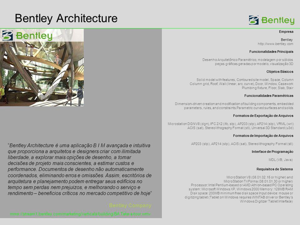 Bentley Architecture Empresa Bentley http://www.bentley.com Funcionalidades Principais Desenho Arquitetônico Paramétrico, modelagem por sólidos peças gráficas geradas por modelo, visualização 3D Objetos Básicos Solid model with features, Contoured site model, Space, Column Column grid, Roof, Wall (linear, arc, curve), Door, Window, Casework Plumbing fixture, Floor, Slab, Stair Funcionalidades Paramétricas Dimension-driven creation and modification of building components, embedded parameters, rules, and constraints.Parametric curved surfaces and solids Formatos de Exportação de Arquivos Microstation DGN V8 (dgn), IFC 2X2 (ifc, stp), AP203 (stp), AP214 (stp), VRML (wrl) ACIS (sat), Stereolithography Format (stl), Unversal 3D Standard (u3d) Formatos de Importação de Arquivos AP203 (stp), AP214 (stp), ACIS (sat), Stereolithography Format (stl) Interface de Programação MDL (VB, Java) Requisitos de Sistema MicroStation V8 (08.01.02.15 or higher) and MicroStation TriForma (08.01.01.30 or higher) Processor: Intel Pentium-based or AMD Athlon-based PC Operating system: Microsoft Windows XP, Windows 2000 Memory: 128MB RAM Disk space: 200MB minimum free disk space Input device: mouse or digitizing tablet (Tablet on Windows requires WINTAB driver or Bentley s Windows Digitizer Tablet Interface) mms://stream1.bentley.com/marketing/verticals/building/BA Take-a-tour.wmv Bentley Architecture é uma aplicação B I M avançada e intuitiva que proporciona a arquitetos e designers criar com ilimitada liberdade, a explorar mais opições de desenho, a tomar decisões de projeto mais conscientes, a estimar custos e performance.