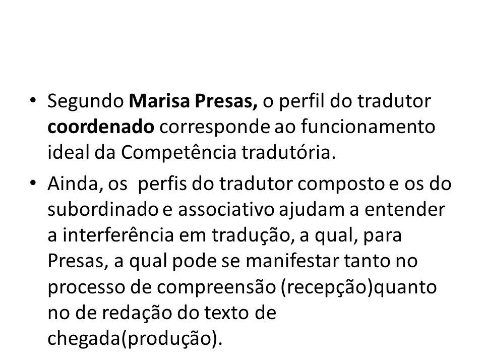 Segundo Marisa Presas, o perfil do tradutor coordenado corresponde ao funcionamento ideal da Competência tradutória. Ainda, os perfis do tradutor comp