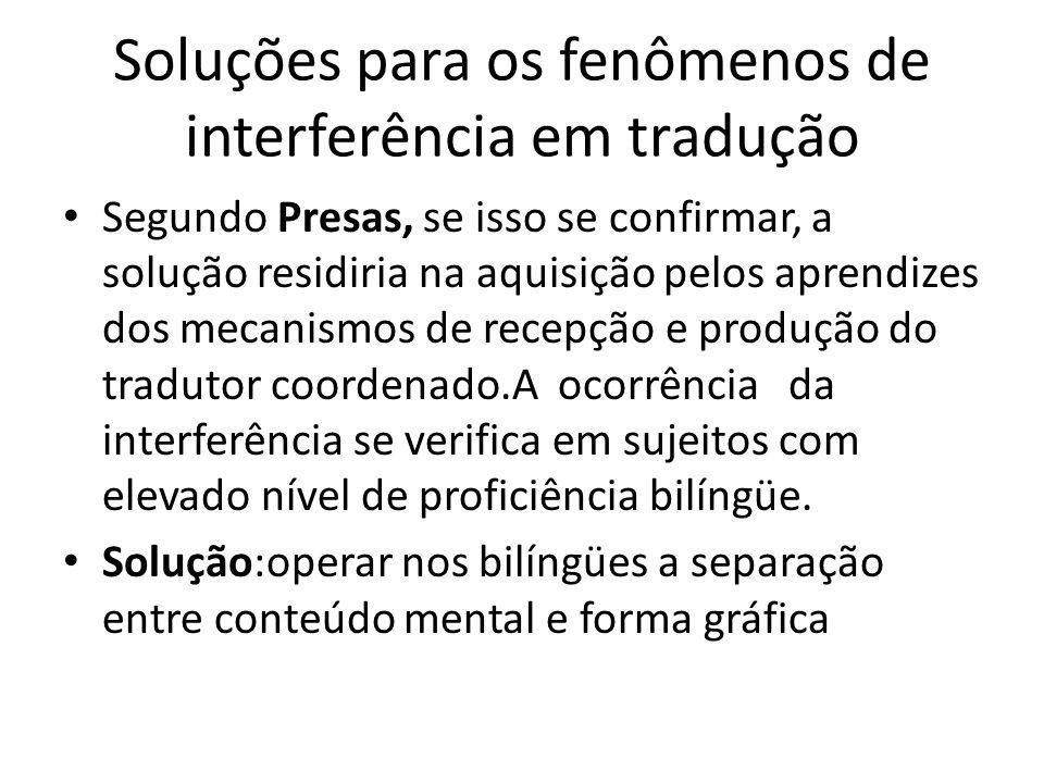 Soluções para os fenômenos de interferência em tradução Segundo Presas, se isso se confirmar, a solução residiria na aquisição pelos aprendizes dos me