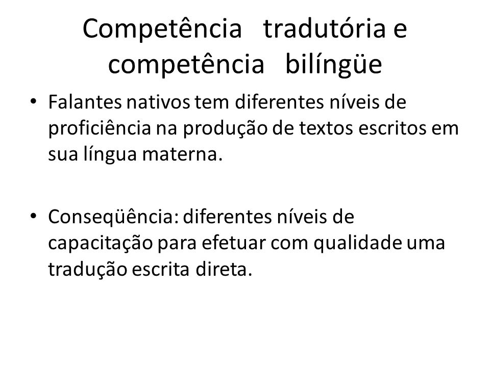 Competência tradutória e competência bilíngüe Falantes nativos tem diferentes níveis de proficiência na produção de textos escritos em sua língua materna.