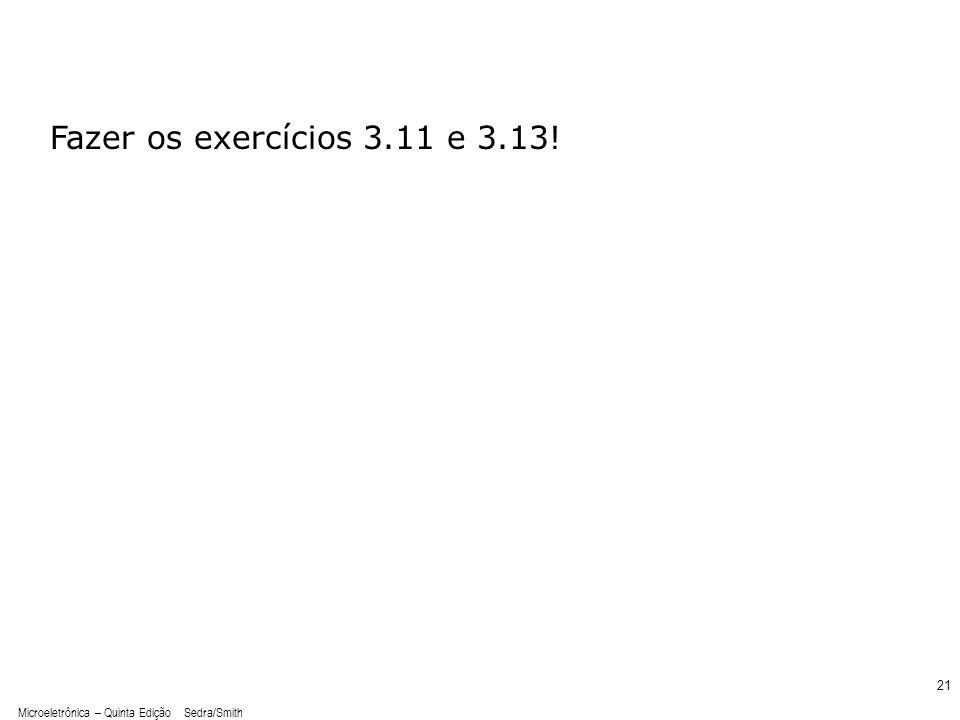 Microeletrônica – Quinta Edição Sedra/Smith 21 Fazer os exercícios 3.11 e 3.13!