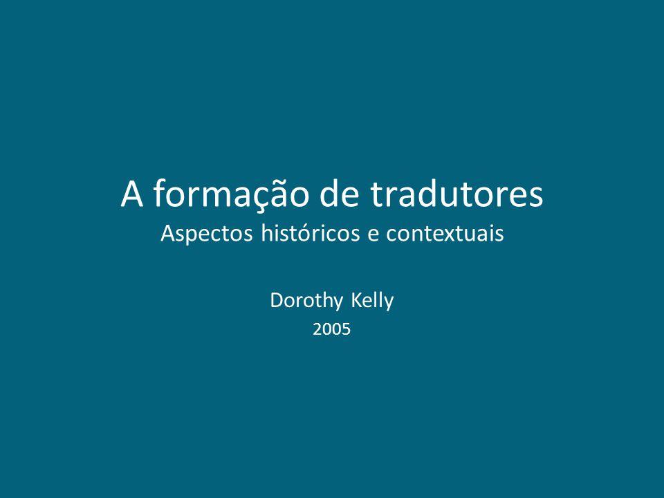 A formação de tradutores Aspectos históricos e contextuais Dorothy Kelly 2005