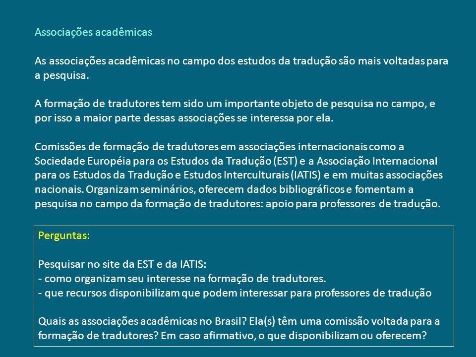 Associações acadêmicas As associações acadêmicas no campo dos estudos da tradução são mais voltadas para a pesquisa. A formação de tradutores tem sido