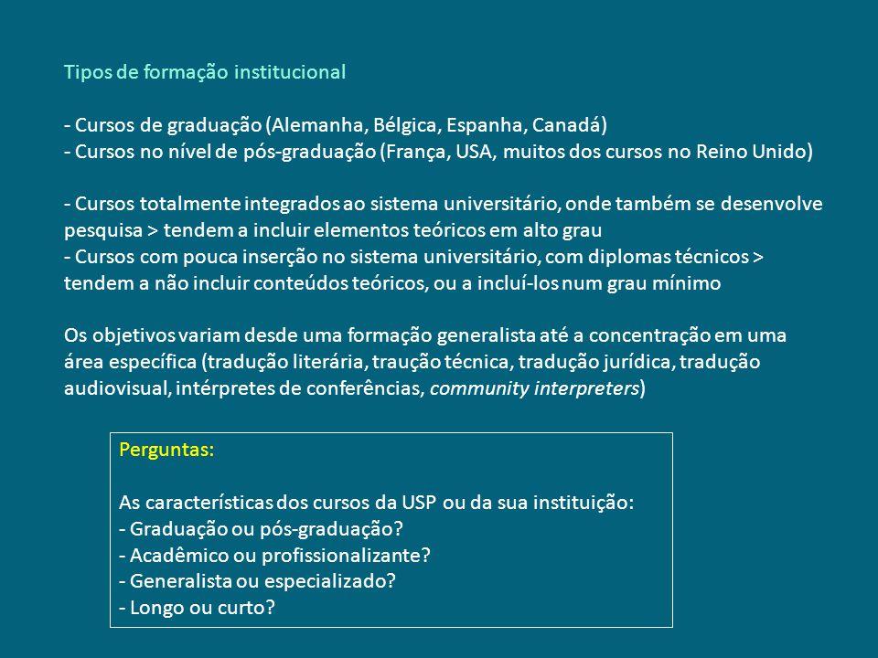 Tipos de formação institucional - Cursos de graduação (Alemanha, Bélgica, Espanha, Canadá) - Cursos no nível de pós-graduação (França, USA, muitos dos