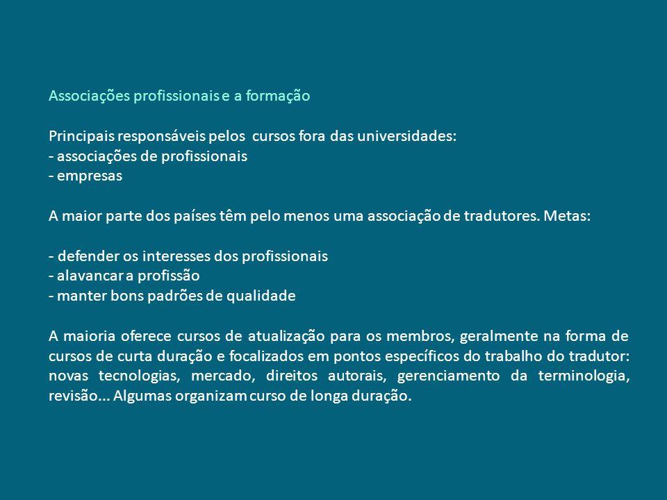 Associações profissionais e a formação Principais responsáveis pelos cursos fora das universidades: - associações de profissionais - empresas A maior