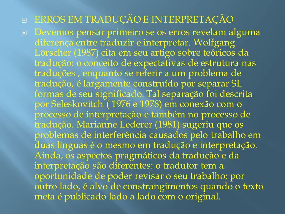 Não é tão obvio, em outras palavras, que as estratégias utilizadas na prática de leitura e tradução sejam idênticas às utilizadas nas atividades de audição e comunicação e que os erros específicos ao uso das estratégias sejam os mesmos.