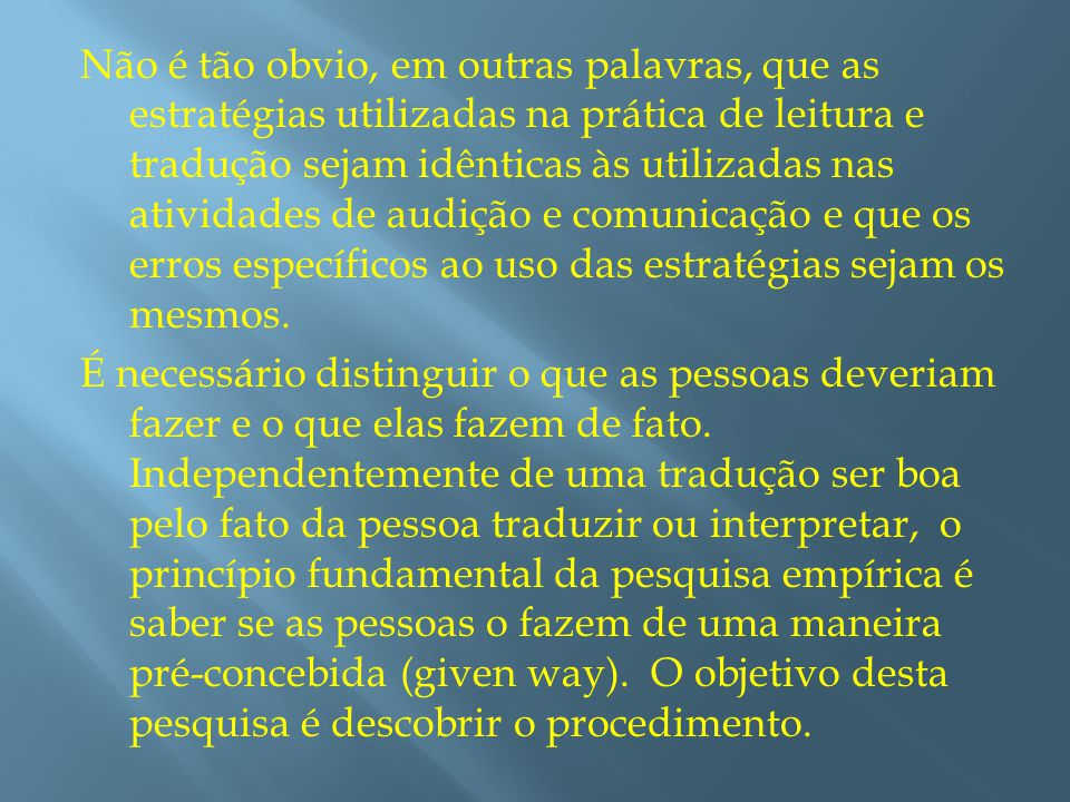 Com essa perspectiva, o tradutor profissional deve desenvolver estratégias diferentes do intérprete.